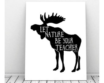 Let Nature Be Your Teacher Print, Inspirational Poster, Instant Download, Moose Silhouette, William Wordsworth Quote, Typography Print