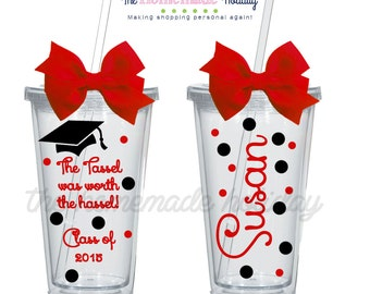 The hassel was worth the tassel! Class of 2015 Graduation cup, graduation tumbler