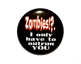 Zombies I only have to outrun you Zombie button Novelty button 2 1/4 inch pin back button