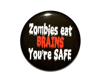 Zombies Eat Brains You're Safe Zombie button Novelty button 2 1/4 inch pin back button