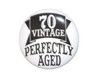 70 Vintage Perfectly Aged 70 year old  70th birthday party button 2 1/4 inch pin-back button