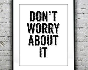 Don't Worry About It  Black and White Typography Grunge Retro Art Print Quote Item G1003