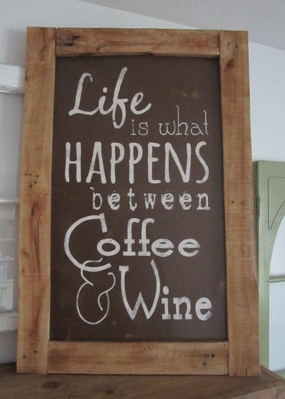 Life Is What Happens Between Coffee Amp Wine 20x