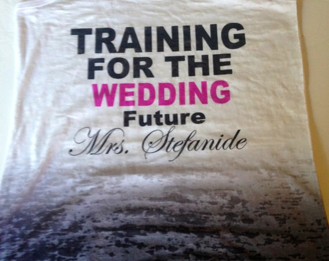 Training for the Wedding Tank Top. Customized Workout wedding shirt with Future last name. Bride to Be Shirt. Soon To Be Mrs Shirt.