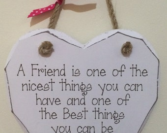 Friend Best Thing to have and be Gift Chic Hand finished Heart Wooden Hanging Plaque *P64*