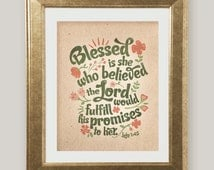 Luke 1:45 Bible Verse Floral Scripture Printable Blessed is She who believes Lord Fulfill Promises Women Typography Print 8 x 10 and 11 x 14