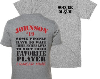 Soccer mom shirt.  Favorite player personalized with player's name and number.  I raised mine. I'm raising mine shirt. Favorite player shirt
