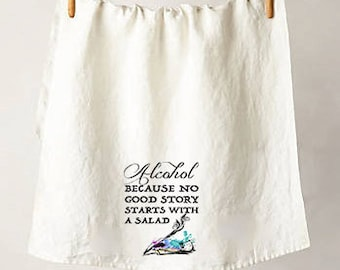 "Alcohol, Because No Good Story Starts With A Salad Flour Sack Tea Towel, Organic Cotton, Eco-Friendly, Made in the USA, 29"" x 28"""