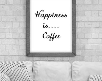 Digital Download 'Happiness is....Coffee' Typography Poster, Printable Art, Instant Download, Wall Prints, Digital Art, typography quote