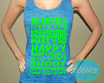 Exercise gives you Endorphins - Burnout Racerback Tank - Tank Top - Fitness - Workout Tank - Gym