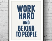 Motivational Poster, Printable Quote Art, Work Hard and Be Kind To People, Inspirational Print, Typography Poster, Digital Download Print