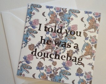 An illustrated break up card for a good friend- 'I told you he was a douchebag' in dinosaur print