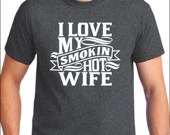 Husband Gift I Love My Smoking Hot Wife T-shirt Wedding Gift Dad Gift Father's Day MENS T shirt Cool Shirt