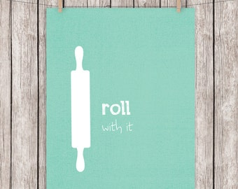 Kitchen Printable Art Roll  With It Funny Art Print Quote, Rolling Pin Wall Art, 8x10 Instant Download Digital File