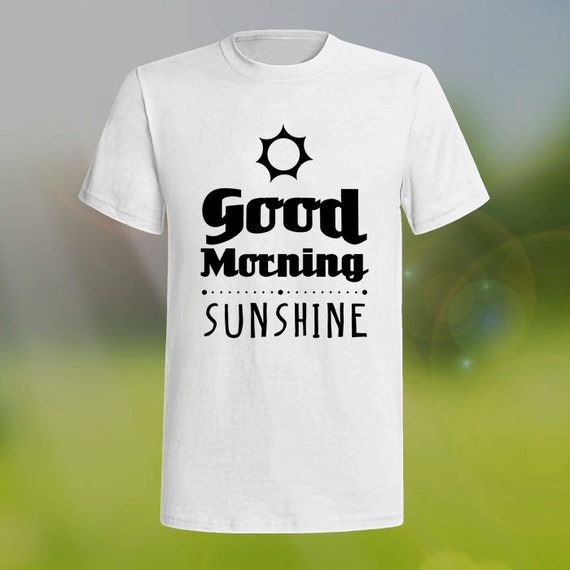 Good Morning Sunshine Shirt : Good morning sunshine motivation shirt by hensleycollection