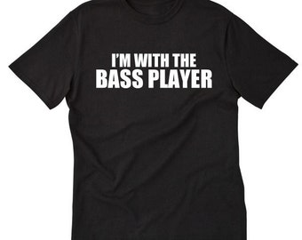 I'm With The Bass Player T-shirt Funny Bassist Musician Groupie Band Geek Tee