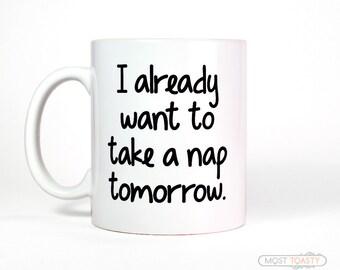 I Already Want To Take A Nap Tomorrow Ceramic Coffee Mug - Tea Cup Naps Mug Over the Hill Statement Mug Funny Coffee Mug