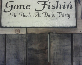 Primitive wooden Gone Fishing, Be back at dark thirty  fishing sign
