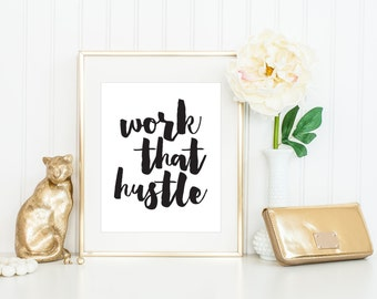 Hustle Print / Work That Hustle / Handwritten Style / Black and White Print / Up to 13x19 / Motivational Print / Inspirational Print