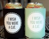 I Wish You Were A Cat- screen-printed can cooler-black or mint