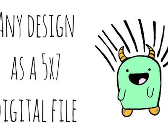 5x7 digital download of ANY design: you choose!