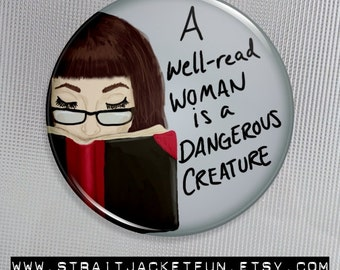 Feminist Quote Button / Book Lover / A Well Read Woman is a Dangerous Creature / Pinback, Magnet or Pocket Mirror / female empowerment