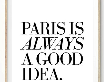 Paris Is Always A Good Idea - Black and White - French Quote Poster Modern Wall Art Print. 8 x 10 on A4.