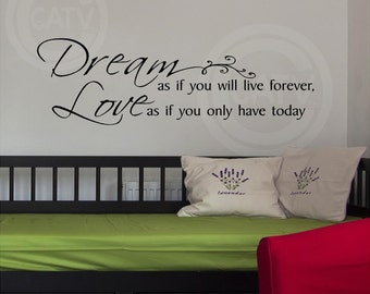 Dream as if you will live forever, Love as if you only have today  12x40 vinyl lettering wall decal sticker