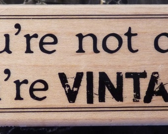 Just Reduced! You're not old, you're Vintage! - New WM Rubber Stamp - Birthday - Wine - Encouragement - Collage - Cards - FREE Shipping