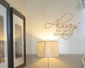 Always Kiss Me Goodnight vinyl lettering, bedroom wall decal, romantic quote, Wedding wall decal (W06601)