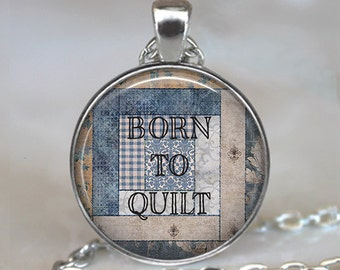 Born to Quilt necklace, Quilter's pendant quilter's jewelry quilting pendant quilter's gift quilting gift keychain key chain key fob