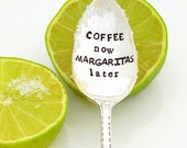 COFFEE now MARGARITAS later. Stamped Teaspoon. Coffee Spoon. The ORIGINAL Hand Stamped Vintage Coffee Spoons by Creator, Kelly Galanos