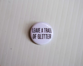 Leave A Trail Of Glitter Pin