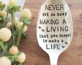 Never get so busy making a living that you forget to make a life - stamped spoon - encouragement, quotes, life motto