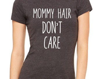 Mommy Hair Don't Care - Funny matching adult shirt for women - Match with Baby hair don't care