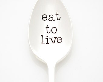 Eat to Live. Vintage hand stamped spoon for healthy living and recovery. By Milk & Honey ®