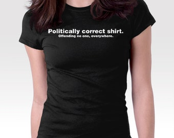 Politically Correct Funny T Shirt humor joke tshirt text typography clothing for men women and kids