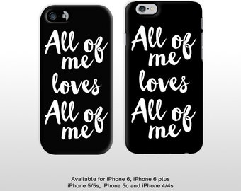 iPhone 6s iPhone 6 plus 'All of me loves all of me'. Monochrome typography cell phone case for iPhone 4 iPhone 5 FP153