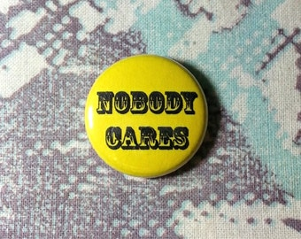 Nobody Cares Pinback Button or Magnet