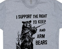 I Support the Right To Arm Bears T Shirt Funny Guns Army Marines Hunting Deer mens / women's Tee