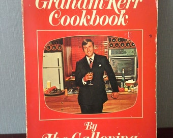 The Graham Kerr Cookbook by the Galloping Gourmet 1973 edition