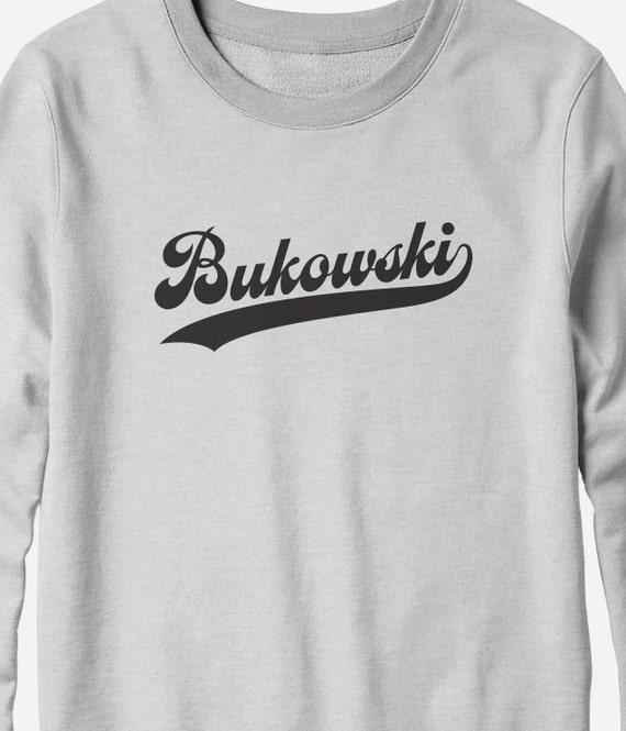 Sweatshirt - Charles Bukowski shirt - You Choose Color