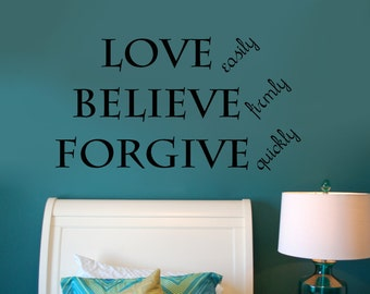 Love easily Believe firmly Forgive quickly - Wall Decals - Wall Decal - Wall Vinyl - Wall Decor - bedroom wall vinyl