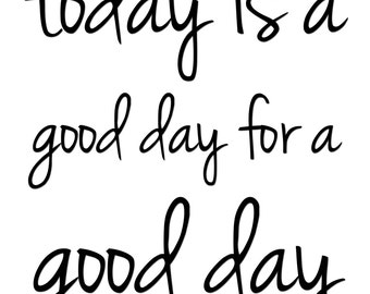 Today is a Good Day for a Good Day Print: 8x10