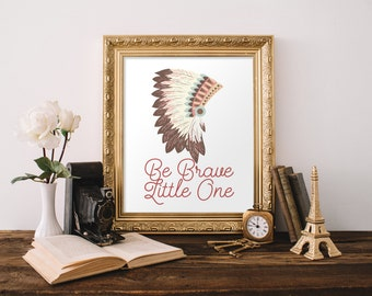 "PRINTABLE Art ""Be Brave Little One"" Typography Art Print Headdress Art Print Nursery art Print Nursery Decor Nursery wall art Baby girl art"