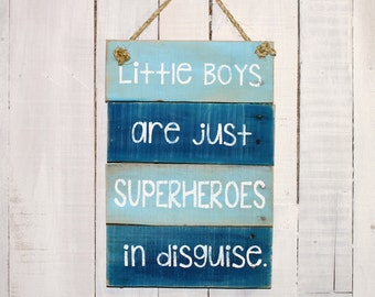 Little boys are just superheros in disguise - Hand Painted Reclaimed Pallet Wood Sign