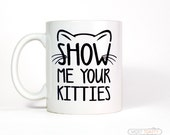 Cat Mug, Show Me Your Kitties Mug, Cat Coffee Cup, Pet Dad, Tea Mug, Cute Cat Coffee Mug, Cat Lover, Girlfriend Gift, Printed Mug, Funny Mug
