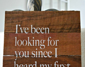 Reclaimed Rustic Wooden Sign: I've Been Looking For You Since I Heard My First Fairytale // Nursery Decor // Wedding Decor // Anniversary //