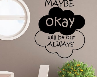 Wall Decal Quote May Be Okay Will Be Our Always Vinyl Lettering- The Fault in Our Stars Wall Quotes Nursery Bedroom Dorm Art Home Decor Q043