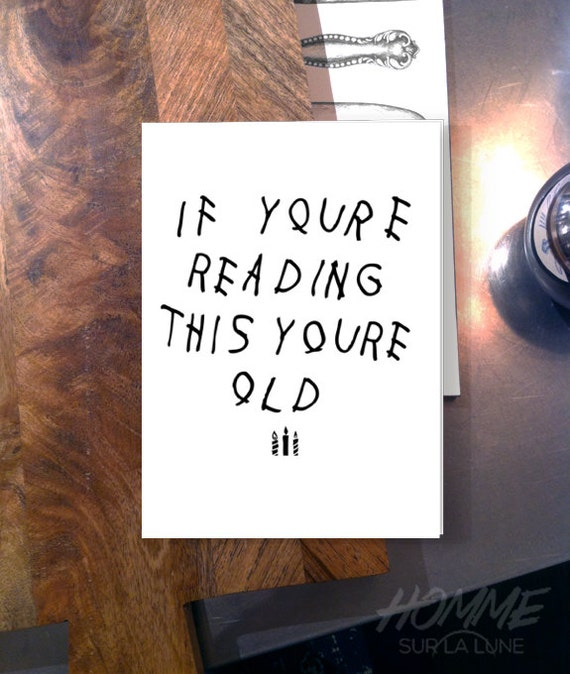 If You're Reading This You're Old Card Drake By HommeSurLaLune